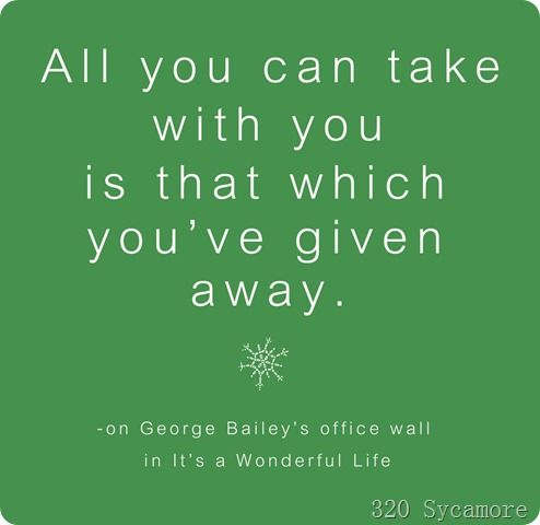 """""""All you can take with you is that which you've given away."""" #quote on George Bailey's office wall in the movie, """"It's a Wonderful Life.""""  Source: 320sycamore blog.#nonprofit"""