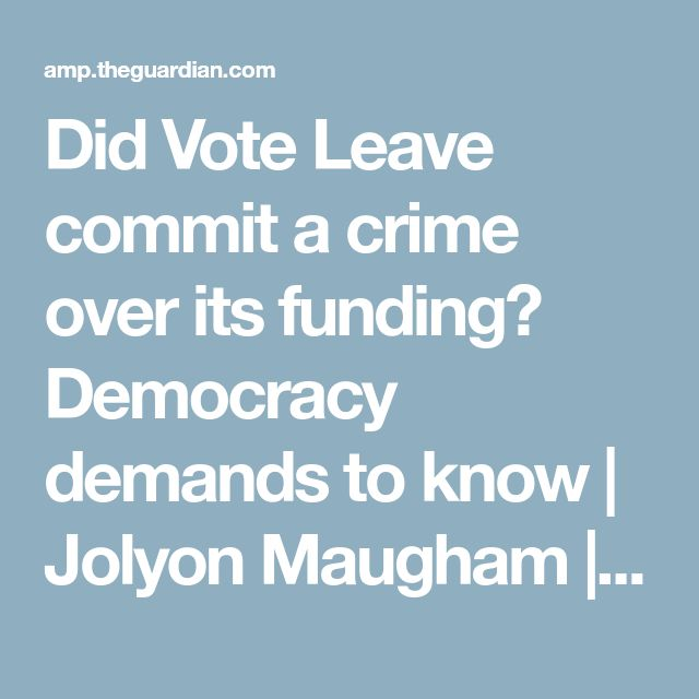 Did Vote Leave commit a crime over its funding? Democracy demands to know | Jolyon Maugham | Opinion | The Guardian