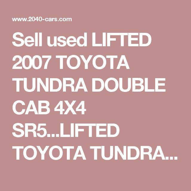 Sell used LIFTED 2007 TOYOTA TUNDRA DOUBLE CAB 4X4 SR5...LIFTED TOYOTA TUNDRA SR5 in Scottsdale, Arizona, United States, for US $27,995.00