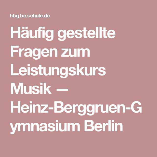 Häufig gestellte Fragen zum Leistungskurs Musik — Heinz-Berggruen-Gymnasium Berlin