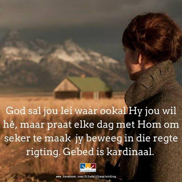 God sal jou lei waar ookal Hy jou wil hê, maar praat elke dag met Hom om seker te maak jy beweeg in die regte rigting. Gebed is kardinaal.