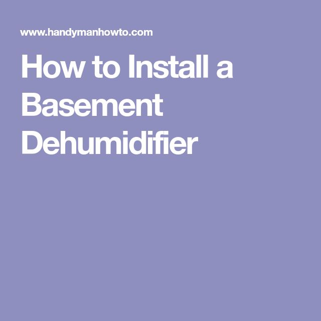 How to Install a Basement Dehumidifier
