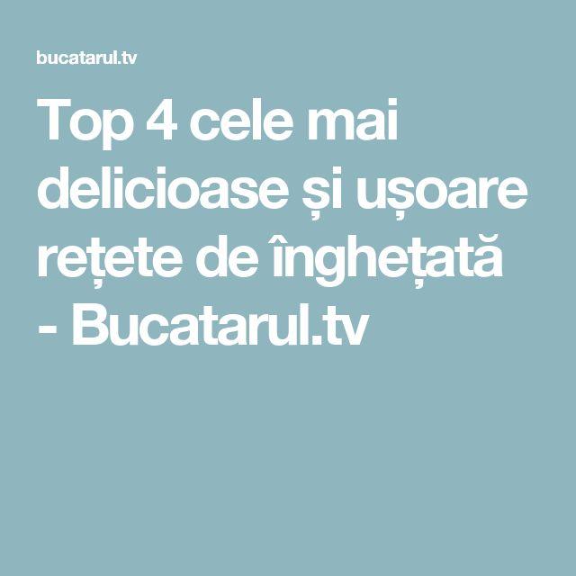 Top 4 cele mai delicioase și ușoare rețete de înghețată - Bucatarul.tv