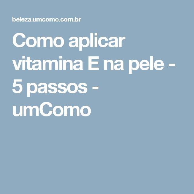 Como aplicar vitamina E na pele - 5 passos - umComo