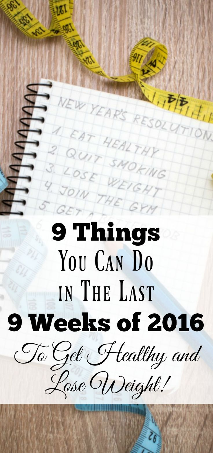 9 Things You Can Do in the Last 9 Weeks of 2016 to Get Healthy and Lose Weight. Great advice to get started and keep going on your weight loss journey.