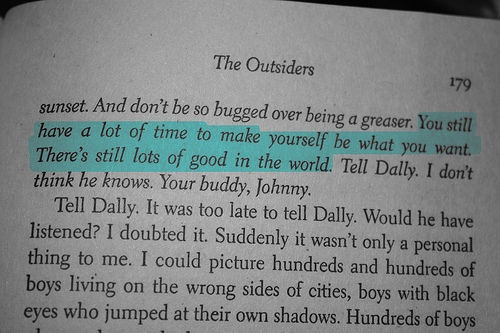 """You still have a lot of time to make yourself be what you want. There's still a lot of good in the world."" - The Outsiders quote"