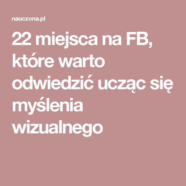 22 miejsca na FB, które warto odwiedzić ucząc się myślenia wizualnego