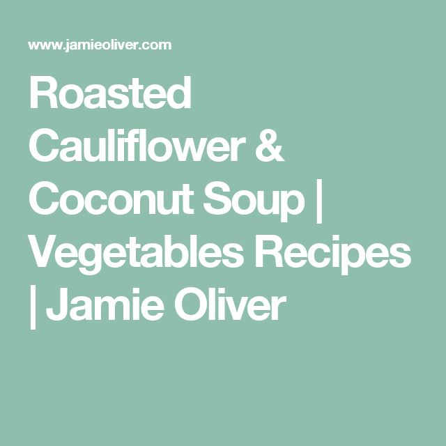 Roasted Cauliflower & Coconut Soup | Vegetables Recipes | Jamie Oliver