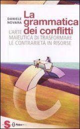 La Grammatica dei Conflitti - Libro - L'arte maieutica di trasformare la contrarietà in risorse - Daniele Novara
