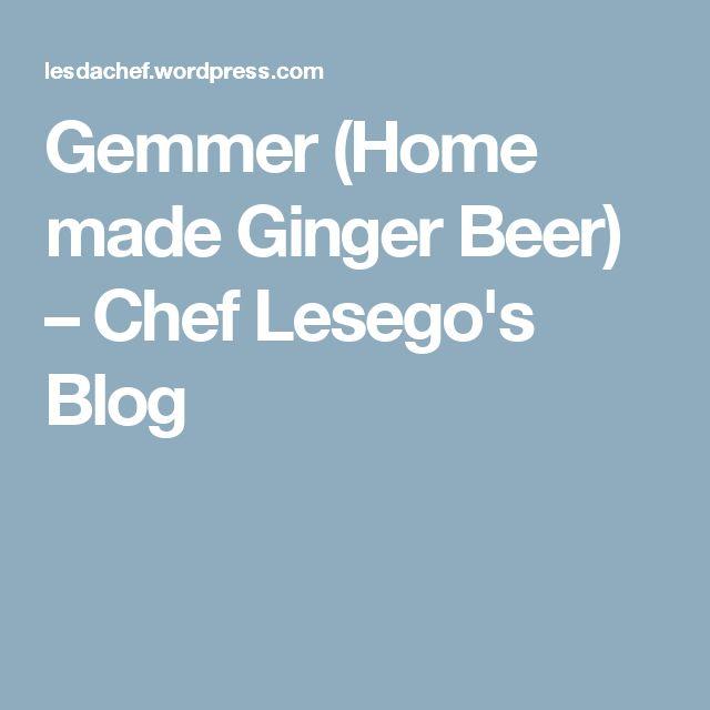 Gemmer (Home made Ginger Beer) – Chef Lesego's Blog