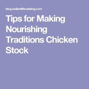 Tips for Making Nourishing Traditions Chicken Stock