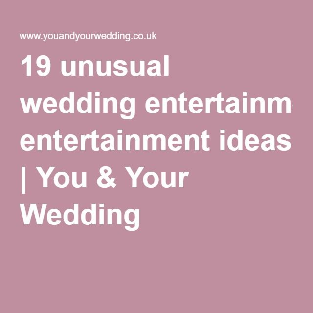 41 Unusual Wedding Entertainment Ideas Your Guests Will