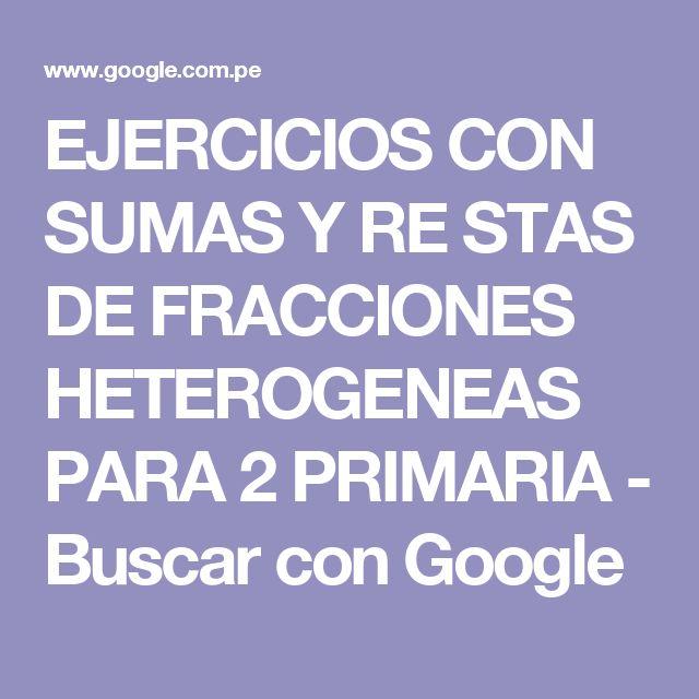 EJERCICIOS CON SUMAS Y RE STAS DE FRACCIONES HETEROGENEAS PARA 2 PRIMARIA - Buscar con Google