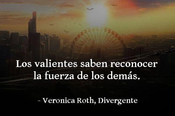 """""""Los valientes saben reconocer la fuerza de los demás"""". Una de las mejores citas de Divergente, de Veronica Roth. #citas #literaturajuvenil #libros"""