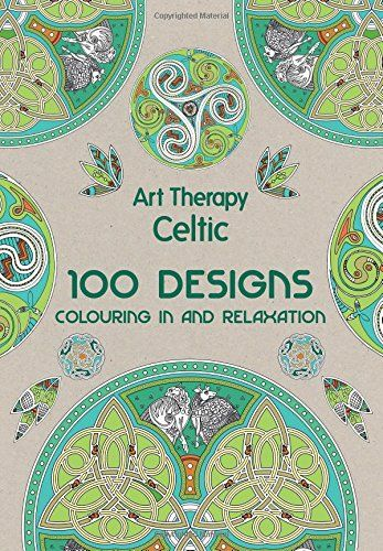 Art Therapy Celtic 100 Designs Colouring In And Relaxa