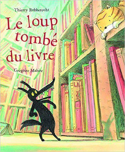 Amazon.fr - Le loup tombé du livre - Thierry Robberecht, Grégoire Mabire - Livres