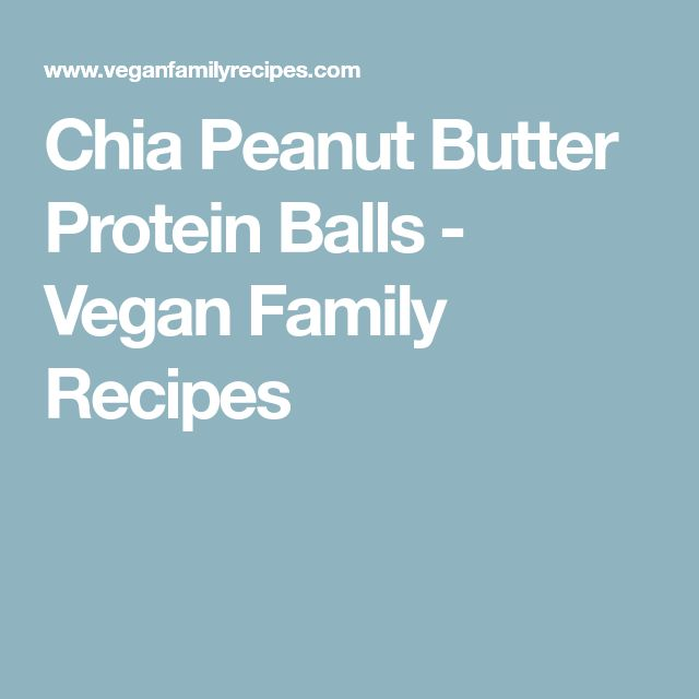 Chia Peanut Butter Protein Balls - Vegan Family Recipes