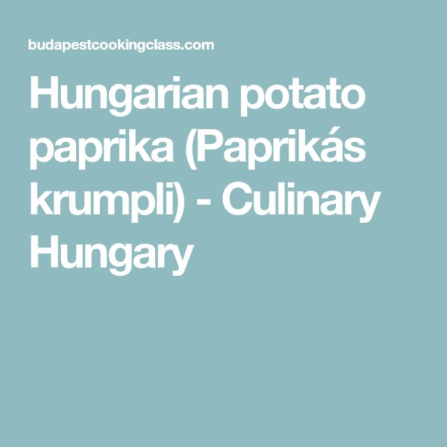 Hungarian potato paprika (Paprikás krumpli) - Culinary Hungary