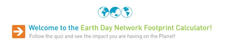 Ecological Footprint Quiz | Earth Day Network / Take the test to see your footprint