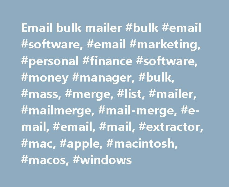 Email bulk mailer #bulk #email #software, #email #marketing, #personal #finance #software, #money #manager, #bulk, #mass, #merge, #list, #mailer, #mailmerge, #mail-merge, #e-mail, #email, #mail, #extractor, #mac, #apple, #macintosh, #macos, #windows http://savings.nef2.com/email-bulk-mailer-bulk-email-software-email-marketing-personal-finance-software-money-manager-bulk-mass-merge-list-mailer-mailmerge-mail-merge-e-mail-email-mail-extr/  # 'About app' window last line has a hidden contextual…