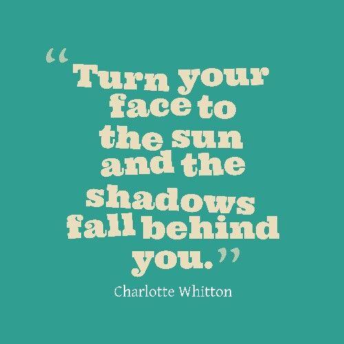 Turn your face yo the sun