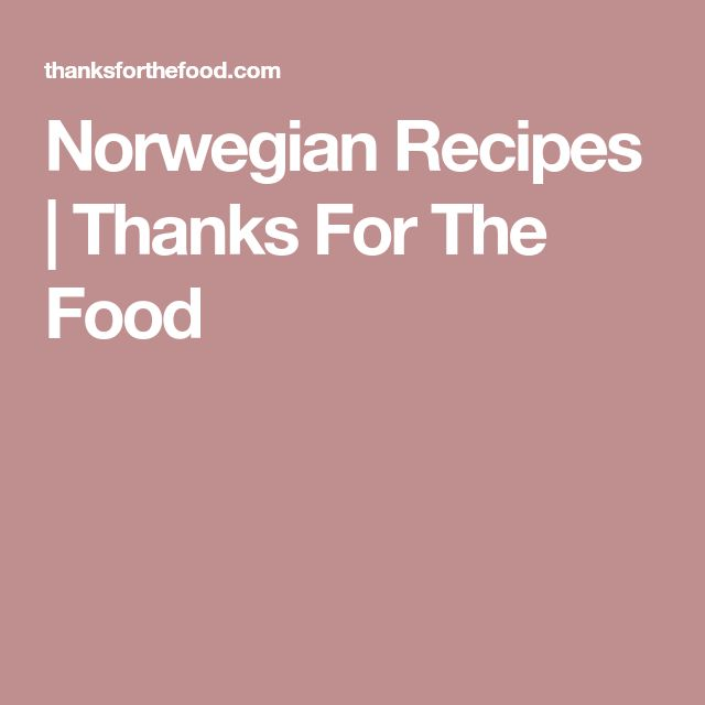 Norwegian Recipes | Thanks For The Food