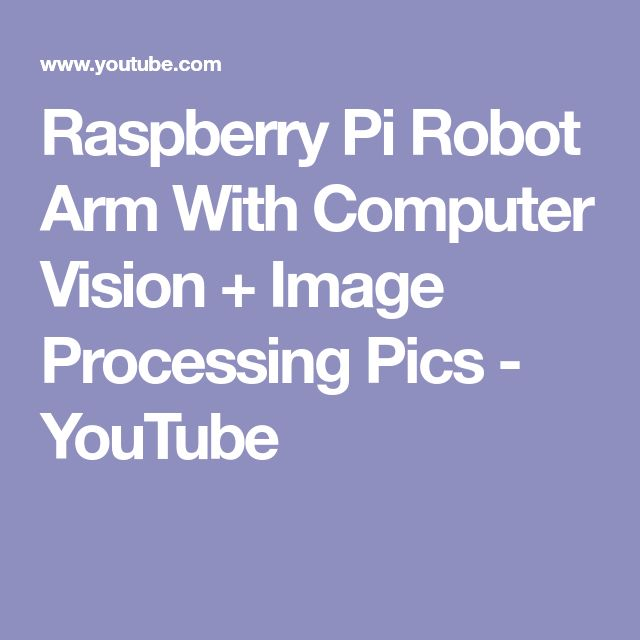 Raspberry Pi Robot Arm With Computer Vision + Image Processing Pics - YouTube