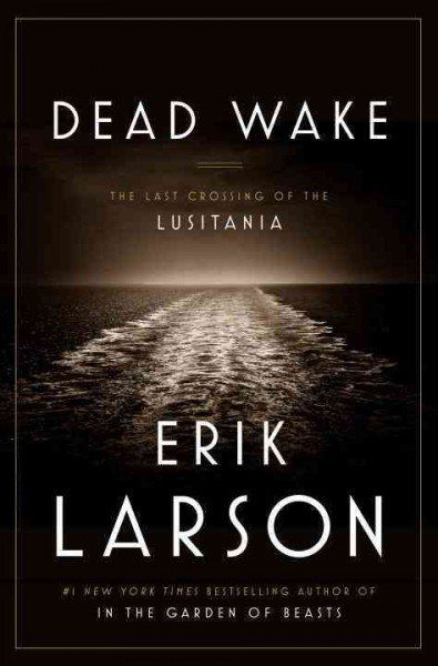 Dead Wake   Erik Larson presents a 100th-anniversary chronicle of the sinking of the Lusitania that discusses the factors that led to the tragedy and the contributions of such figures as President Wilson, bookseller Charles Lauriat and architect Theodate Pope Riddle
