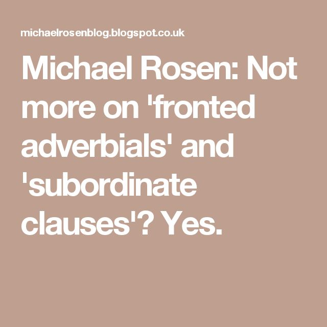 Michael Rosen: Not more on 'fronted adverbials' and 'subordinate clauses'? Yes.