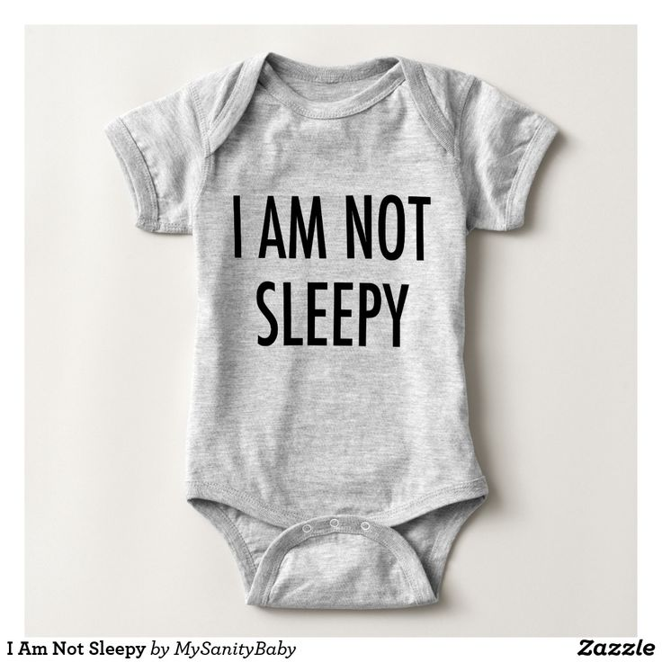 I Am Not Sleepy Baby Bodysuit - Here is a bodysuit inspired on my own daughter's favourite quote since she learned to talk. Ain't toddlers amazing??