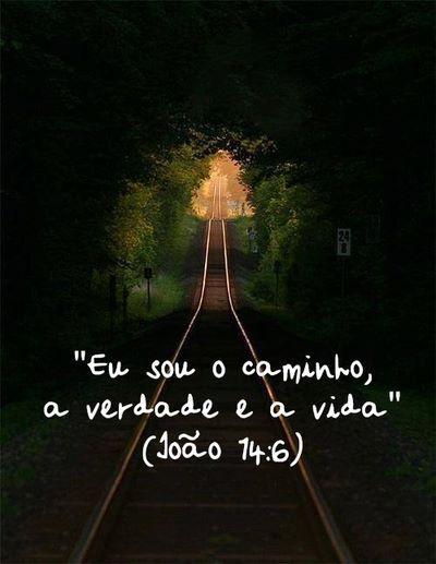"""""""Eu sou o caminho, a verdade e a vida."""" (João 14:6)"""