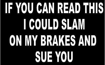WHITE Vinyl Decal - Slam on brakes and sue you tailgate car truck sticker