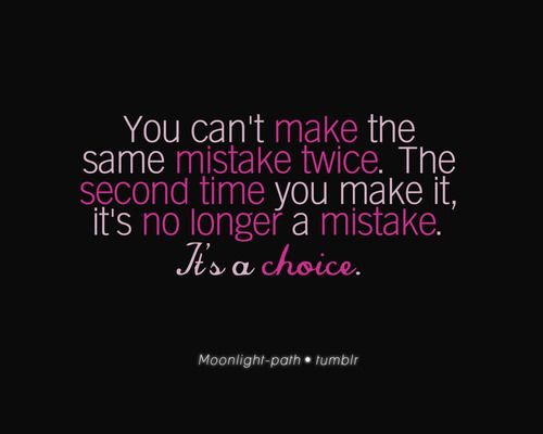 Remember This, Wise Quotes, Second Time, So True, Choice Everyday, Choice Everday, True Stories, Stupid Choices, Good Advice