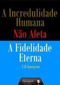 A incredulidade humana não afeta a fidelidade eterna (C. H. Spurgeon)