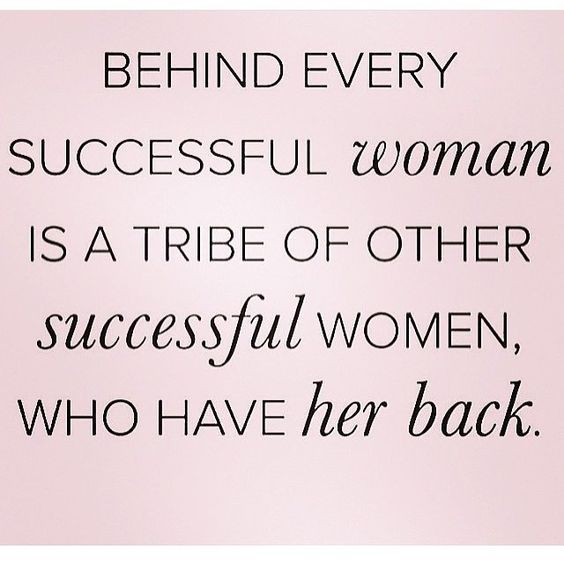 Behind every successful woman is a tribe of other successful women who have her back. #amentothat