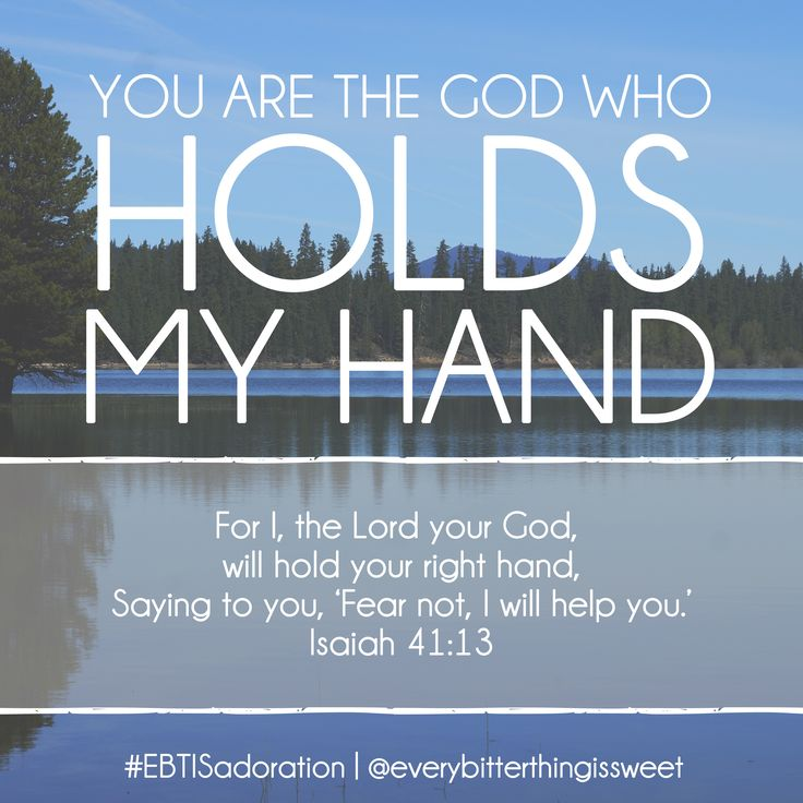 """For I, the Lord your God, will hold your right hand."" God says, fear not - I will help you."