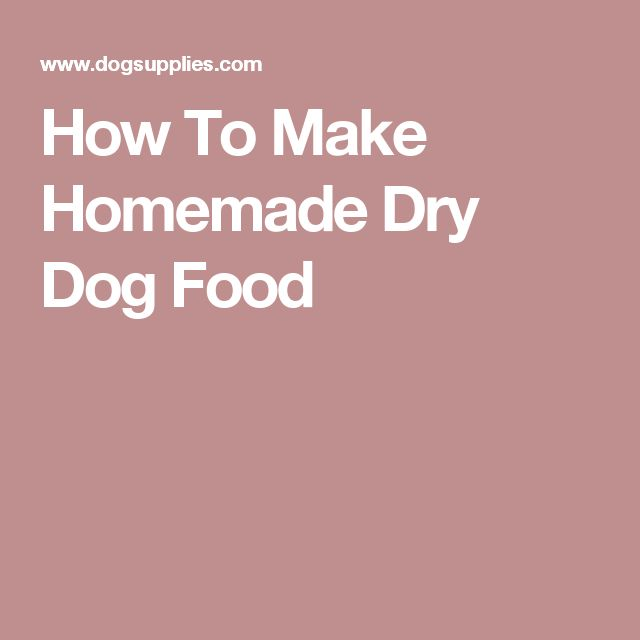 How To Make Homemade Dry Dog Food