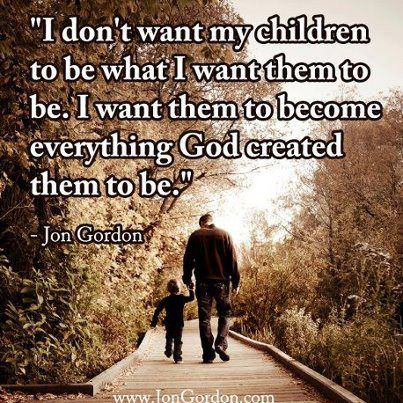"""I want them to become everything God created them to be."""