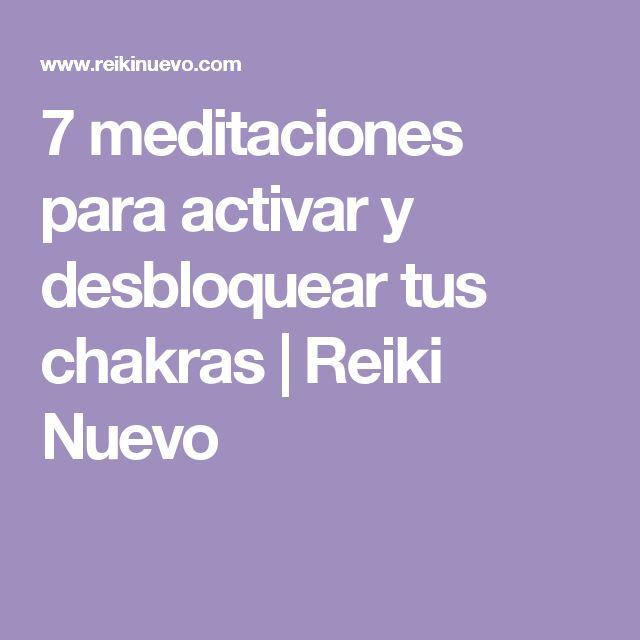 7 meditaciones para activar y desbloquear tus chakras | Reiki Nuevo