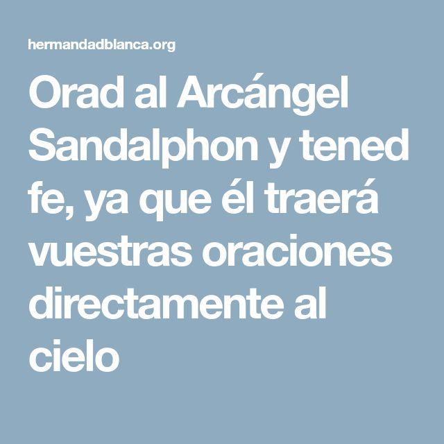 Orad al Arcángel Sandalphon y tened fe, ya que él traerá vuestras oraciones directamente al cielo