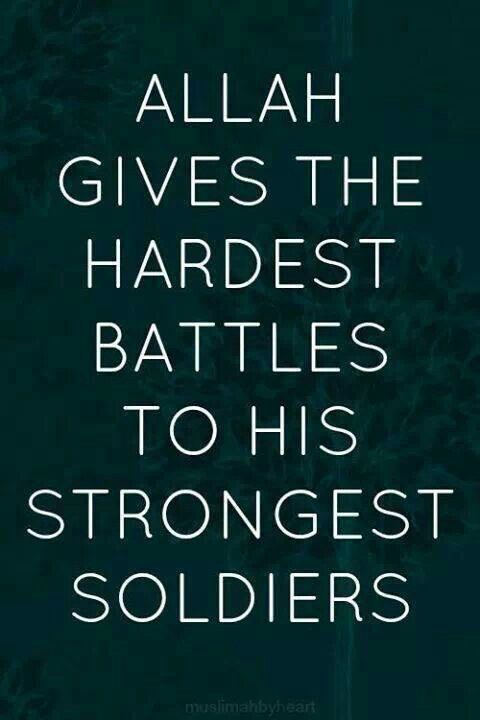 #Islam #Allah gives His hardest battles to His strongest soldiers.