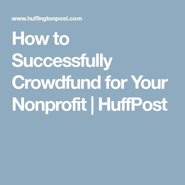 How to Successfully Crowdfund for Your Nonprofit   HuffPost