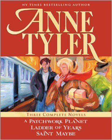 Anne Tyler: Three Complete Novels: A Patchwork Planet * Ladder of Years * Saint Maybe: Anne Tyler (Oct B Day)