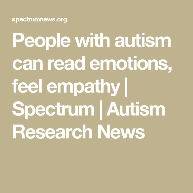 People with autism can read emotions, feel empathy | Spectrum | Autism Research News