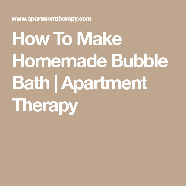 How To Make Homemade Bubble Bath   Apartment Therapy