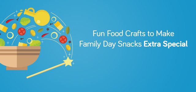 Fun Food Crafts to Make Family Day Snacks Extra Special
