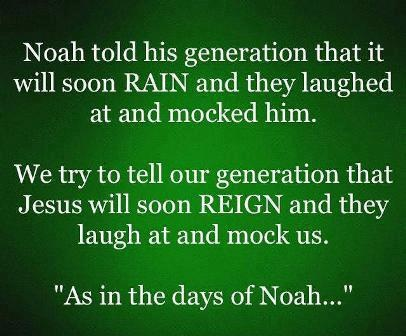 As in the days of Noah, so shall also the coming of the son of man be. Matt.24:37