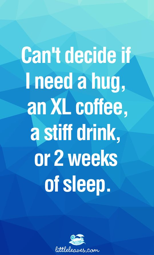 Can't decide if I need a hug, an XL coffee, a stiff drink, or 2 weeks of sleep. #lol #parenting