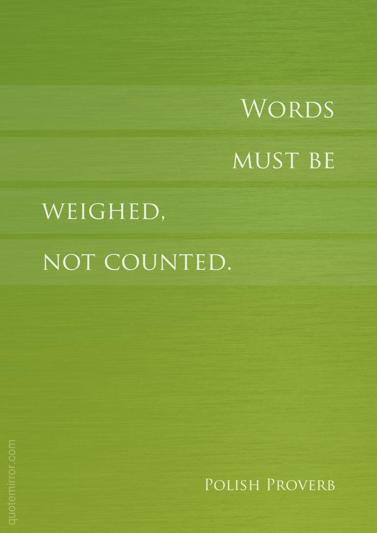 Words must be weighed, not counted.  – #quality #words http://quotemirror.com/s/1cdxx