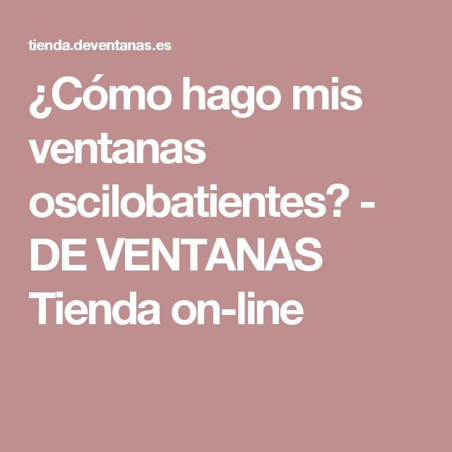 ¿Cómo hago mis ventanas oscilobatientes? - DE VENTANAS Tienda on-line